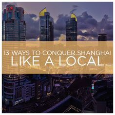 13 Ways To Conquer Shanghai Like A Local
