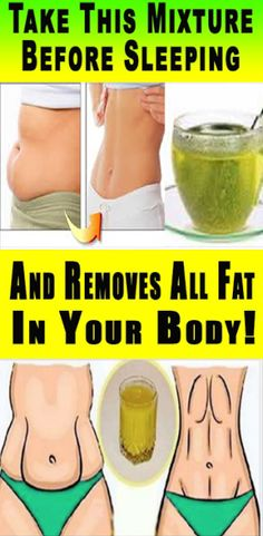 TAKE THIS MIXTURE BEFORE SLEEPING AND REMOVES ALL FAT IN YOUR BODY! YOU WILL LOSE AT LEAST 5 KG!