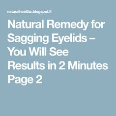 Natural Remedy for Sagging Eyelids – You Will See Results in 2 Minutes Page 2