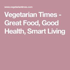 Vegetarian Times - Great Food, Good Health, Smart Living