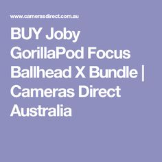 BUY Joby GorillaPod Focus Ballhead X Bundle | Cameras Direct Australia