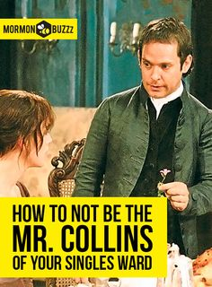How to not be the Mr. Collins of your singles ward - A little bit of dating advice from Jane Austen.  #lds #mormon #ysa #mormonprobs