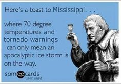 This goes for Arkansas too, very true and if you don't like the weather just wait 5 minutes