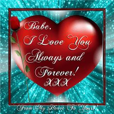 Always and forever! - Babe, I love you always and forever! From my heart to you! xxx ♥ Babe, I love you always and fore - I Love You Images, Love You Gif, Love Pictures, Love Heart Images, Love Ecards, Morning Love, Birthday Love, Free Birthday, I Love Heart