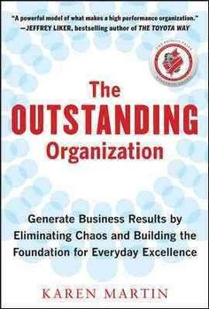 The Outstanding Organization: Generate Business Results by Eliminating Chaos and Building the Foundation for Ever...