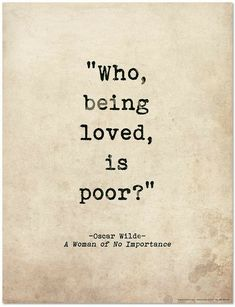Who being loved, is poor? - Oscar wilde