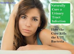 Naturally Cure a Urinary Tract Infection (UTI) - How the Cure Kills the UTI Bacteria