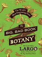 The Big, Bad Book of Botany: The World's Most Fascinating Flora by Michael Largo. Educates, engages, and asks people to pay closer attention to how they eat, what they buy, and their responsibly for creating a healthier, safer food system in America.
