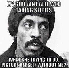My girl ain't allowed