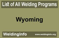Find all Welding Programs in Wyoming, the United States. Welding Programs, Delaware, Wyoming, Arkansas, Vermont, Programming, Alabama, United States, Coding