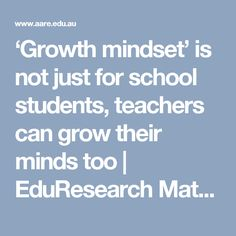 'Growth mindset' is not just for school students, teachers can grow their minds too | EduResearch Matters