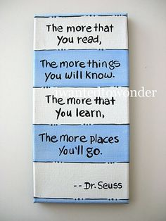 "@ Dawn  "" The more that you read, the more that you will know. The more that you learn, the more places you will go!""-- Dr. Seuss"