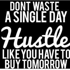 Don't waste a single day....Hustle like you have no tomorrow - Daily Quotes, Success Quotes, Daily Motivation, Success, Positive Mindset, Positive Thinking, Personal Development, Self Improvement Personal Growth, Road to Success, Grind, Think and Grow Rich, Napoleon Hill, Robert Kiyosaki, Tony Robbins, Zig Ziglar, John Maxwell, Jim Rohn, Los Angeles, Miami, New York, Atlanta, Washington DC, Dallas, Houston, Toronto, Charlotte
