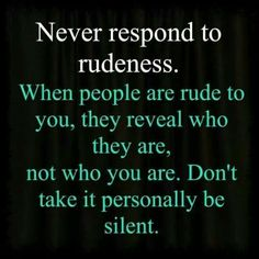 Don't repay rude for rude