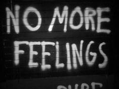 """""""No more feelings"""""""