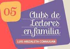 Clubs de lectores en familia. Luis Arizaleta Comajuan. Colección Familias Lectoras. Junta de Andalucía. Consejería de Educación.