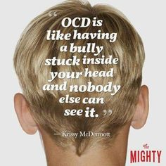 OCD is a relentless voice in your head every day. Other people can have a hard time understanding what it is like to never have a break from it.