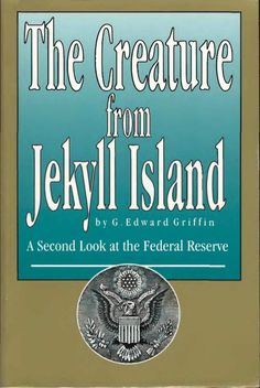 The Creature From Jekyll Island INFOWARS.COM BECAUSE THERE'S A WAR ON FOR YOUR MIND