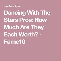 Dancing With The Stars Pros: How Much Are They Each Worth? - Fame10