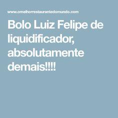 Bolo Luiz Felipe de liquidificador, absolutamente demais!!!!