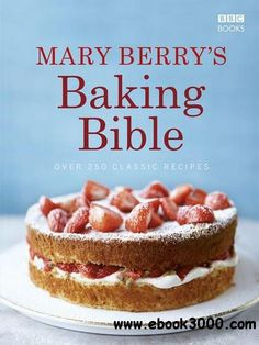 Mary Berry's Baking Bible: Over 250 Classic Recipes - Free eBooks Download