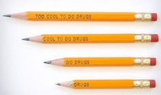 """Pencils produced in the 1990s with the anti-drug slogan """"Too Cool to Do Drugs"""" were recalled because, when sharpened, they read """"Do Drugs."""""""