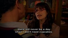 """""""There will never be a day when I don't need cupcakes."""" - Betty Suarez, Ugly Betty"""