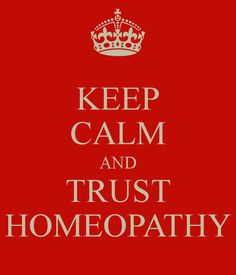 KEEP CALM AND TRUST HOMEOPATHY