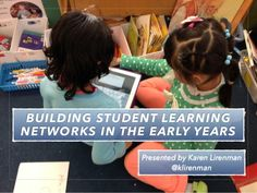 Personal Learning Networks in the Early Years - ISTE by Karen Lirenman via slideshare