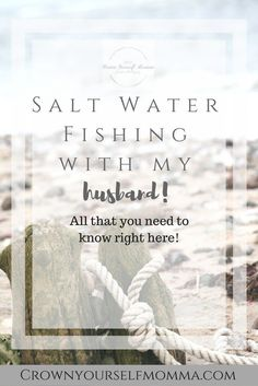 Salt water fishing with my husband