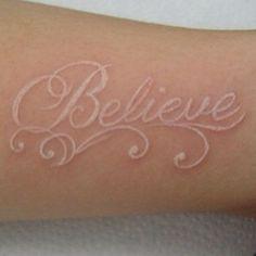 Believe tattoo.....White Ink.....SEXY!!!