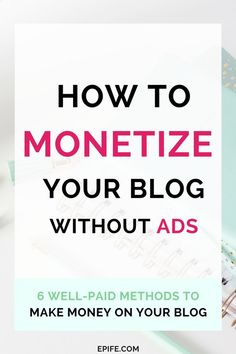 How to monetize your blog without ads? Learn well-paid blog monetization methods you can adopt to make money on your blog! Even top bloggers use these methods to generate income online and run their online business. Simple ways to monetize your blog now.