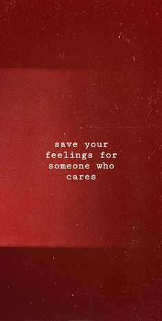 Save Your Feelings For Someone Who Cares. Feeling Sad Quotes Save Your Feelings For Someone Who Cares. Sad Wallpaper, Aesthetic Iphone Wallpaper, Aesthetic Wallpapers, Heartbreak Wallpaper, Disney Wallpaper, Screen Wallpaper, Red Aesthetic Grunge, Quote Aesthetic, Aesthetic Dark