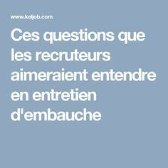 Ces questions que les recruteurs aimeraient entendre en entretien dembauche Job Cv, Marketing Services, Executive Resume, Forced Labor, Looking For A Job, Free Personals, Job Search, New Job, Good To Know