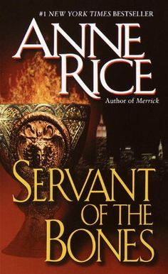 ☆ Servant of the Bones :→: Author Anne Rice ☆