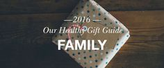 Welcome to the first instalment of our Healthy Holiday Gift Guide 2016. We'll be covering gifts for her, him, kids and teens, but today we have the family. All