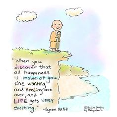 """✶ """"When you discover that all happiness is inside of you, the wanting and needing are over. and Live gets very exciting."""" ~Byron Katie ✶ Buddha Doodle - """"Happiness"""" by Mollycules Tiny Buddha, Little Buddha, Positive Thoughts, Positive Quotes, Buddah Doodles, Fuerza Natural, Byron Katie, The Embrace, Mindfulness Quotes"""