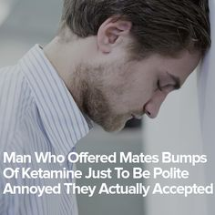 Man Who Offered Mates Bumps Of Ketamine Just To Be Polite Annoyed They Actually Accepted