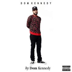 Dom Kennedy - By Dom Kennedy (2015) [Deluxe] [OST Album]
