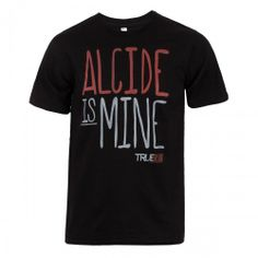 True Blood Alcide Is Mine T-Shirt I need this!!!!!!!!!!!!!