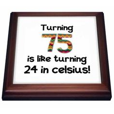 3dRose Turning 75 is like turning 24 in celsius - humorous 75th birthday gift, Trivet with Ceramic Tile, 8 by 8-inch