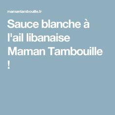 Sauce blanche à l'ail libanaise Maman Tambouille !