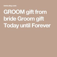 GROOM gift from bride Groom gift Today until Forever
