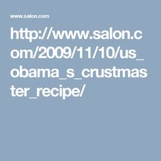http://www.salon.com/2009/11/10/us_obama_s_crustmaster_recipe/