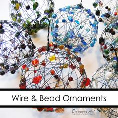 Wire and Bead Ornaments by Everyday Art. 24 gauge floral wire, beads, balloon.