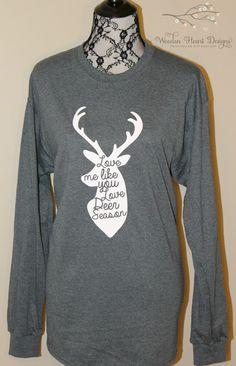 Love Me Like You Love Deer Season Shirt, T-Shirt, Deer Hunting, Oh Deer, Women's Shirt, Ladies Shirt, Long Sleeve