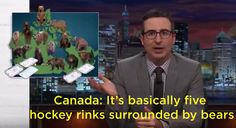 And this potential travel brochure tagline for us: | 15 Times John Oliver Mocked Canada, And Was Hilariously On Point