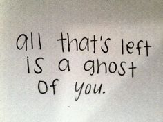 """all that's left is a ghost of you."" - 'Little Talks' Of Monsters And Men"