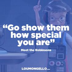 """Good morning! Today, and every day, """"Go show them how special you are"""" - Meet the Robinsons"""