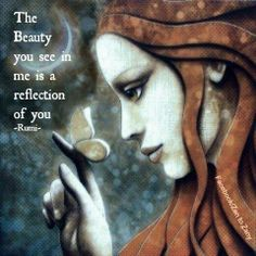 The beauty you see in me is a reflection of you - Rumi // The world is a mirror. Osho, Oeuvre D'art, Beautiful Words, Beautiful Mind, Simply Beautiful, Namaste, Mystic, Reflection, Portraits
